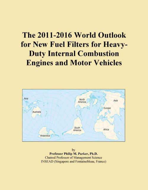 The 2011-2016 World Outlook for New Fuel Filters for Heavy-Duty Internal Combustion Engines and Motor Vehicles - Product Image