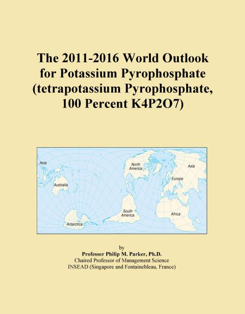 The 2011-2016 World Outlook for Potassium Pyrophosphate (tetrapotassium Pyrophosphate, 100 Percent K4P2O7) - Product Image