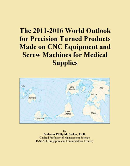 The 2011-2016 World Outlook for Precision Turned Products Made on CNC Equipment and Screw Machines for Medical Supplies - Product Image