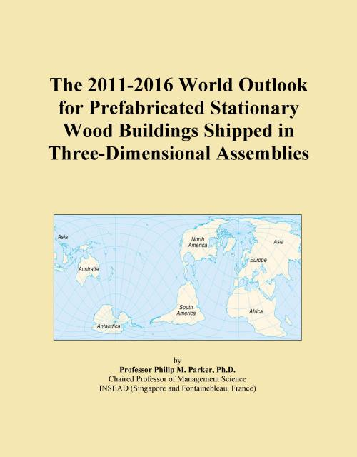 The 2011-2016 World Outlook for Prefabricated Stationary Wood Buildings Shipped in Three-Dimensional Assemblies - Product Image