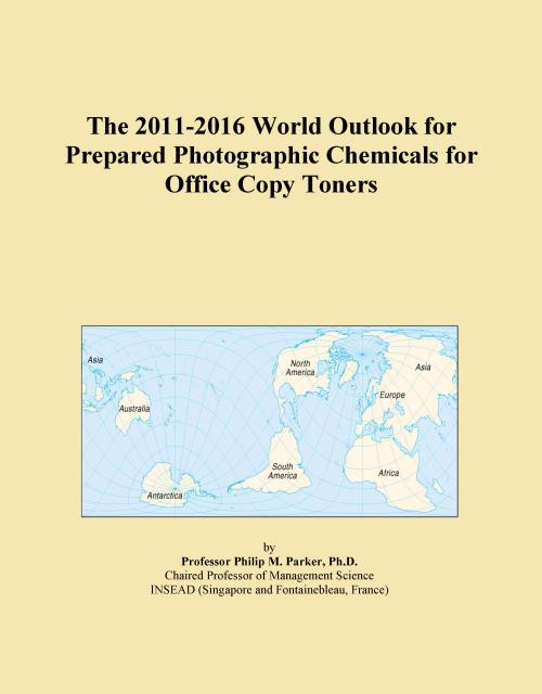 The 2011-2016 World Outlook for Prepared Photographic Chemicals for Office Copy Toners - Product Image