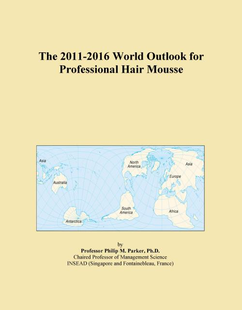 The 2011-2016 World Outlook for Professional Hair Mousse - Product Image