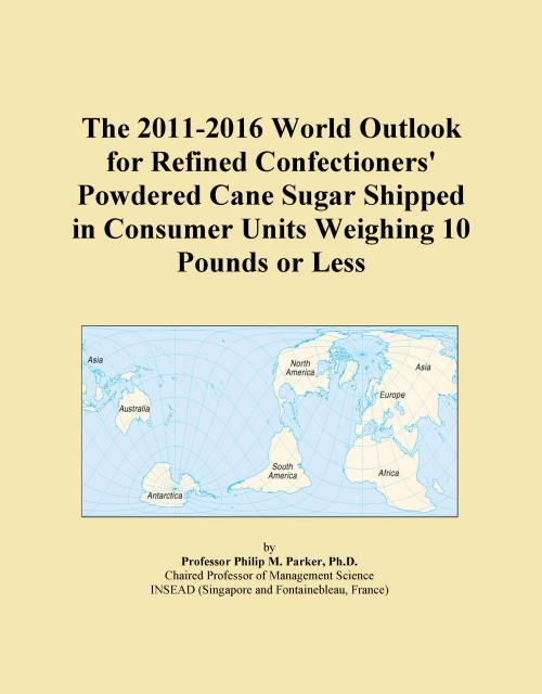 The 2011-2016 World Outlook for Refined Confectioners' Powdered Cane Sugar Shipped in Consumer Units Weighing 10 Pounds or Less - Product Image