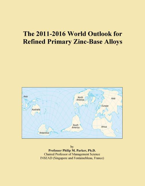 The 2011-2016 World Outlook for Refined Primary Zinc-Base Alloys - Product Image