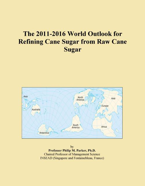The 2011-2016 World Outlook for Refining Cane Sugar from Raw Cane Sugar - Product Image