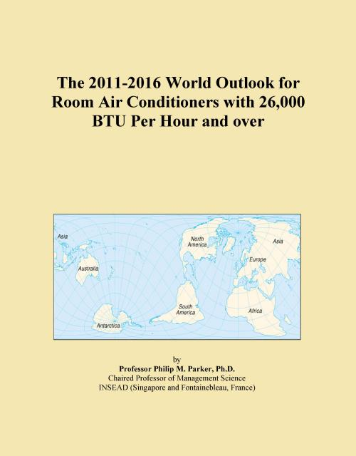 The 2011-2016 World Outlook for Room Air Conditioners with 26,000 BTU Per Hour and over - Product Image