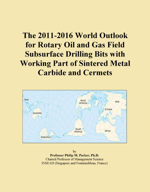 The 2011-2016 World Outlook for Rotary Oil and Gas Field Subsurface Drilling Bits with Working Part of Sintered Metal Carbide and Cermets - Product Image