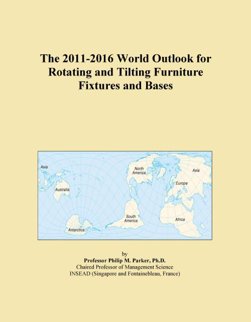 The 2011-2016 World Outlook for Rotating and Tilting Furniture Fixtures and Bases - Product Image