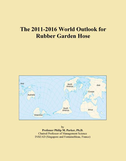 The 2011-2016 World Outlook for Rubber Garden Hose - Product Image
