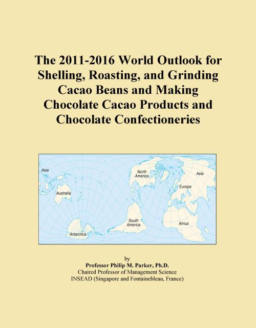 The 2011-2016 World Outlook for Shelling, Roasting, and Grinding Cacao Beans and Making Chocolate Cacao Products and Chocolate Confectioneries - Product Image