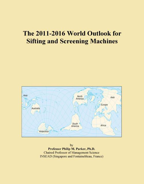 The 2011-2016 World Outlook for Sifting and Screening Machines - Product Image