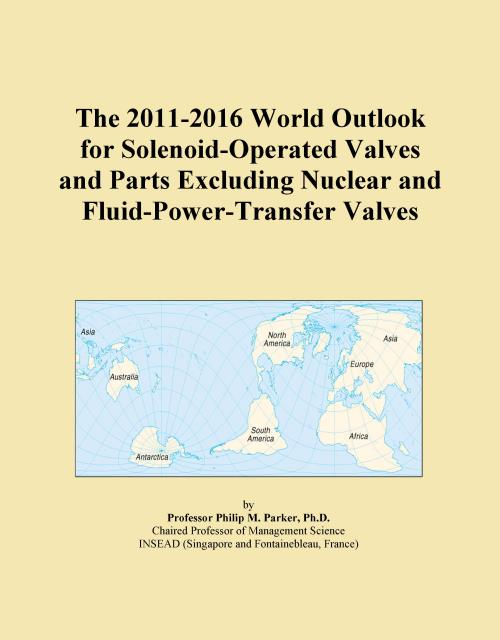 The 2011-2016 World Outlook for Solenoid-Operated Valves and Parts Excluding Nuclear and Fluid-Power-Transfer Valves - Product Image