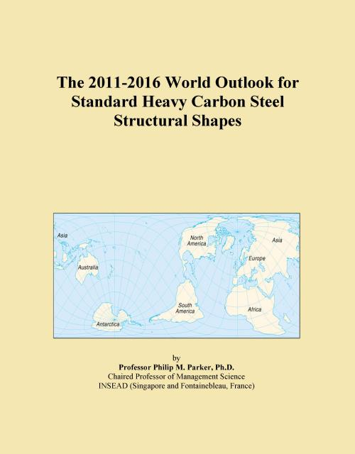 The 2011-2016 World Outlook for Standard Heavy Carbon Steel Structural Shapes - Product Image