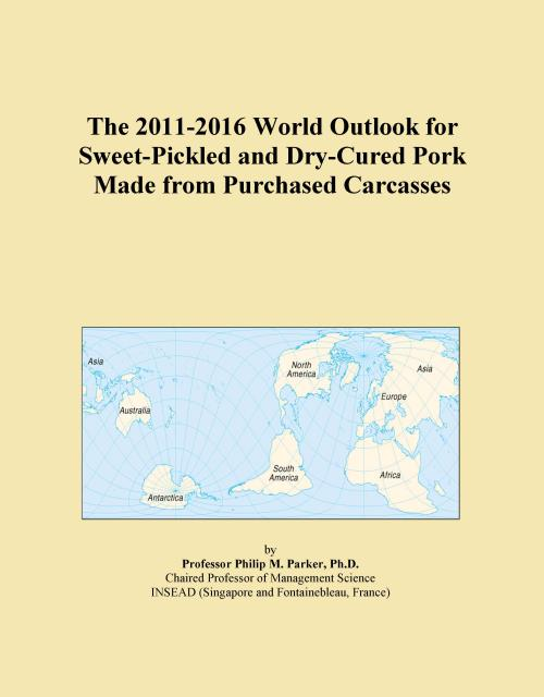 The 2011-2016 World Outlook for Sweet-Pickled and Dry-Cured Pork Made from Purchased Carcasses - Product Image