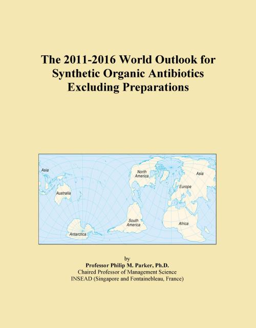 The 2011-2016 World Outlook for Synthetic Organic Antibiotics Excluding Preparations - Product Image