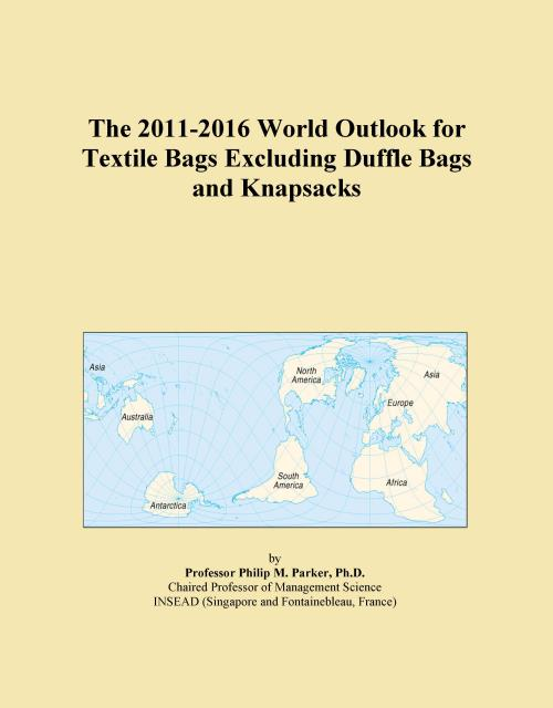 The 2011-2016 World Outlook for Textile Bags Excluding Duffle Bags and Knapsacks - Product Image