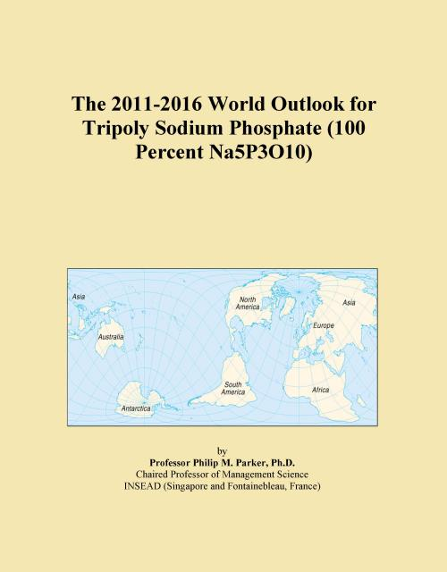 The 2011-2016 World Outlook for Tripoly Sodium Phosphate (100 Percent Na5P3O10) - Product Image