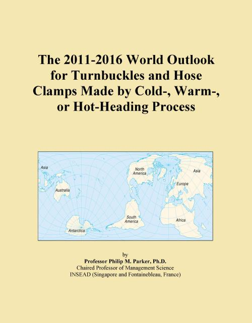 The 2011-2016 World Outlook for Turnbuckles and Hose Clamps Made by Cold-, Warm-, or Hot-Heading Process - Product Image