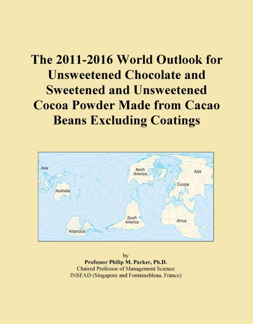 The 2011-2016 World Outlook for Unsweetened Chocolate and Sweetened and Unsweetened Cocoa Powder Made from Cacao Beans Excluding Coatings - Product Image