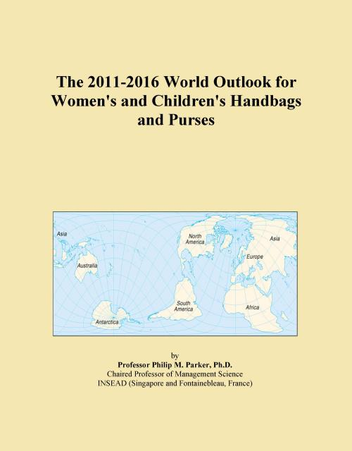 The 2011-2016 World Outlook for Women's and Children's Handbags and Purses - Product Image