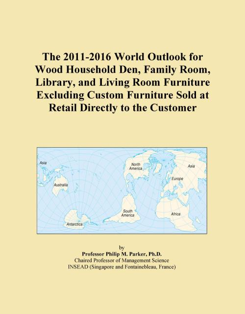 The 2011-2016 World Outlook for Wood Household Den, Family Room, Library, and Living Room Furniture Excluding Custom Furniture Sold at Retail Directly to the Customer - Product Image