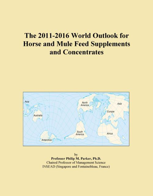 The 2011-2016 World Outlook for Horse and Mule Feed Supplements and Concentrates - Product Image