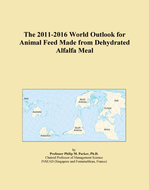 The 2011-2016 World Outlook for Animal Feed Made from Dehydrated Alfalfa Meal - Product Image