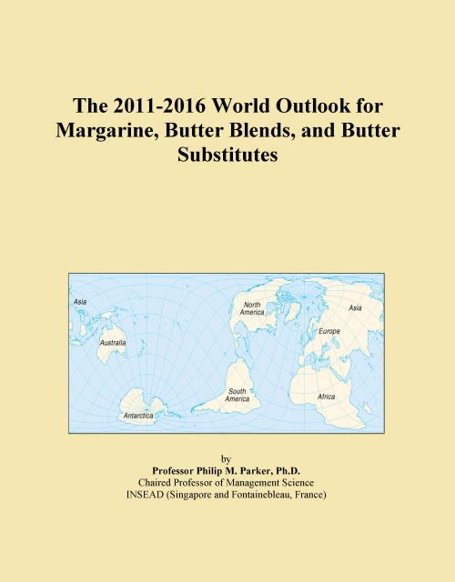 The 2011-2016 World Outlook for Margarine, Butter Blends, and Butter Substitutes - Product Image