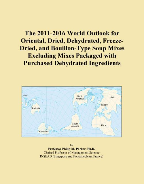 The 2011-2016 World Outlook for Oriental, Dried, Dehydrated, Freeze-Dried, and Bouillon-Type Soup Mixes Excluding Mixes Packaged with Purchased Dehydrated Ingredients - Product Image