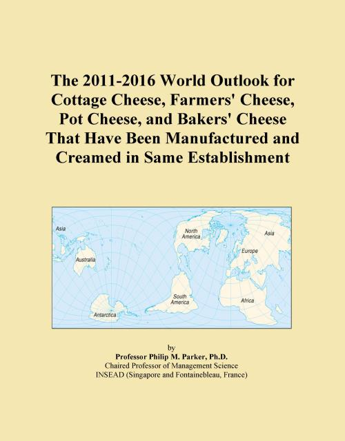The 2011-2016 World Outlook for Cottage Cheese, Farmers' Cheese, Pot Cheese, and Bakers' Cheese That Have Been Manufactured and Creamed in Same Establishment - Product Image
