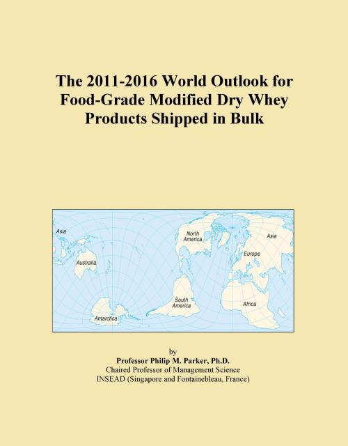 The 2011-2016 World Outlook for Food-Grade Modified Dry Whey Products Shipped in Bulk - Product Image