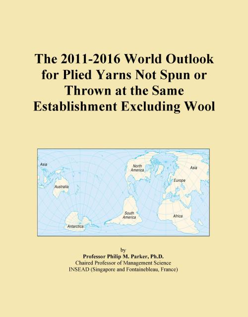 The 2011-2016 World Outlook for Plied Yarns Not Spun or Thrown at the Same Establishment Excluding Wool - Product Image