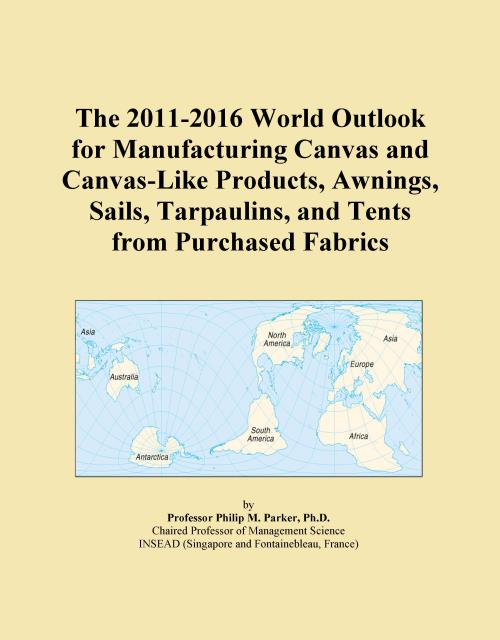 The 2011-2016 World Outlook for Manufacturing Canvas and Canvas-Like Products, Awnings, Sails, Tarpaulins, and Tents from Purchased Fabrics - Product Image