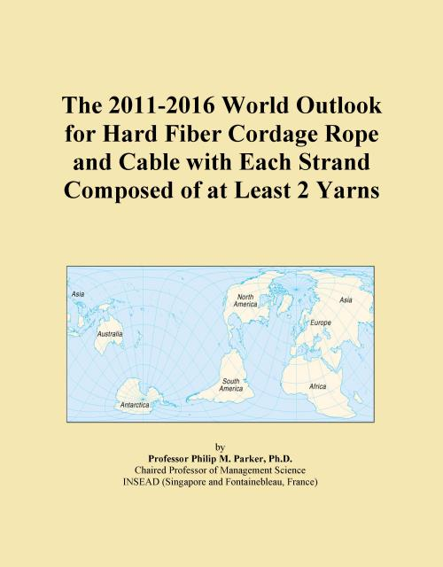 The 2011-2016 World Outlook for Hard Fiber Cordage Rope and Cable with Each Strand Composed of at Least 2 Yarns - Product Image