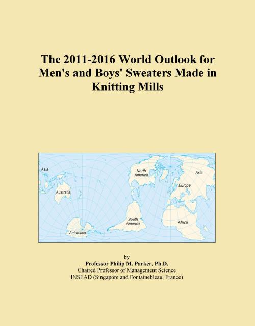 The 2011-2016 World Outlook for Men's and Boys' Sweaters Made in Knitting Mills - Product Image