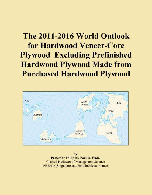 The 2011-2016 World Outlook for Hardwood Veneer-Core Plywood Excluding Prefinished Hardwood Plywood Made from Purchased Hardwood Plywood - Product Image
