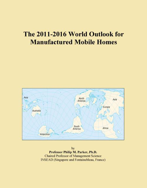 The 2011-2016 World Outlook for Manufactured Mobile Homes - Product Image