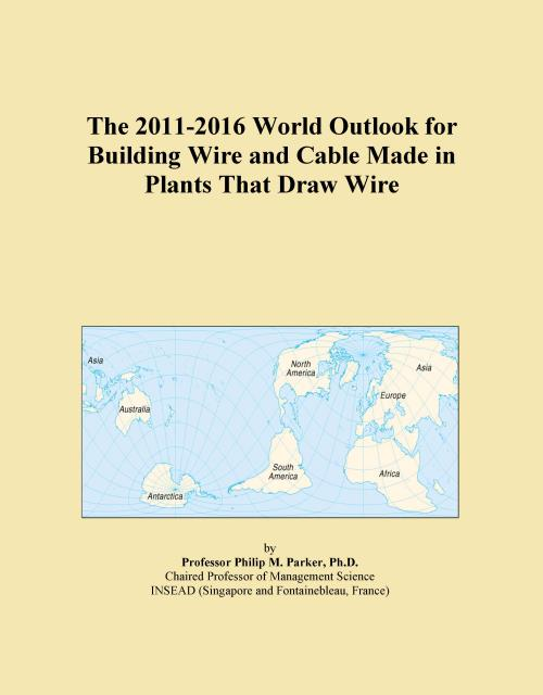 The 2011-2016 World Outlook for Building Wire and Cable Made in Plants That Draw Wire - Product Image