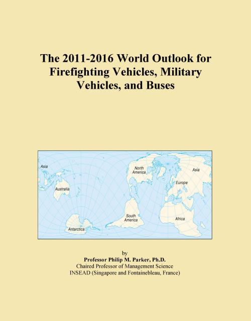 The 2011-2016 World Outlook for Firefighting Vehicles, Military Vehicles, and Buses - Product Image