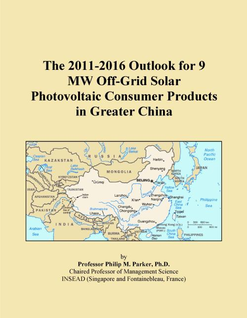 The 2011-2016 Outlook for 9 MW Off-Grid Solar Photovoltaic Consumer Products in Greater China - Product Image
