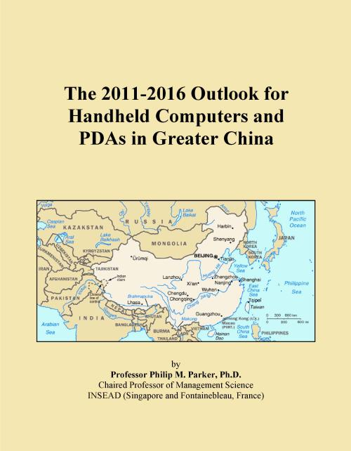The 2011-2016 Outlook for Handheld Computers and PDAs in Greater China - Product Image