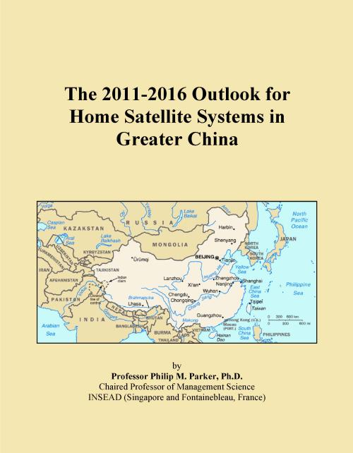The 2011-2016 Outlook for Home Satellite Systems in Greater China - Product Image