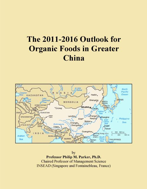 The 2011-2016 Outlook for Organic Foods in Greater China - Product Image