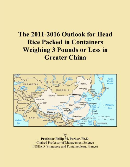 The 2011-2016 Outlook for Head Rice Packed in Containers Weighing 3 Pounds or Less in Greater China - Product Image