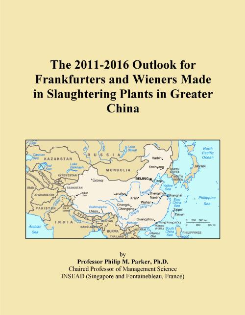The 2011-2016 Outlook for Frankfurters and Wieners Made in Slaughtering Plants in Greater China - Product Image