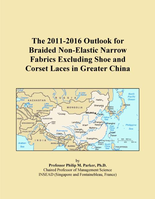 The 2011-2016 Outlook for Braided Non-Elastic Narrow Fabrics Excluding Shoe and Corset Laces in Greater China - Product Image