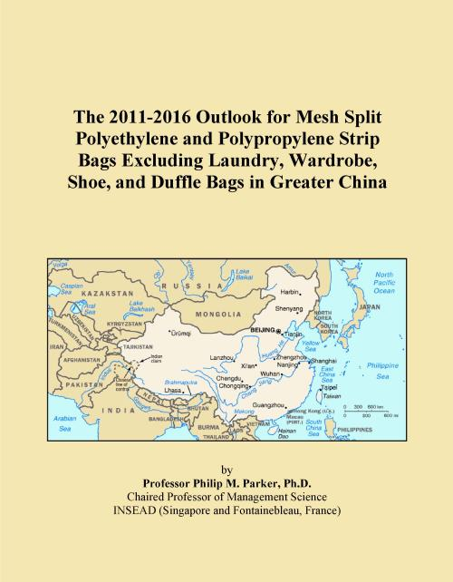 The 2011-2016 Outlook for Mesh Split Polyethylene and Polypropylene Strip Bags Excluding Laundry, Wardrobe, Shoe, and Duffle Bags in Greater China - Product Image