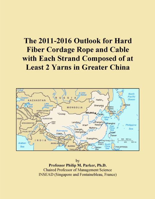 The 2011-2016 Outlook for Hard Fiber Cordage Rope and Cable with Each Strand Composed of at Least 2 Yarns in Greater China - Product Image