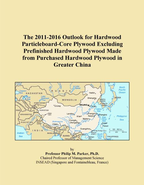 The 2011-2016 Outlook for Hardwood Particleboard-Core Plywood Excluding Prefinished Hardwood Plywood Made from Purchased Hardwood Plywood in Greater China - Product Image