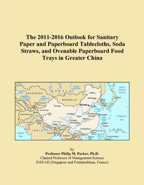 The 2011-2016 Outlook for Sanitary Paper and Paperboard Tablecloths, Soda Straws, and Ovenable Paperboard Food Trays in Greater China - Product Image